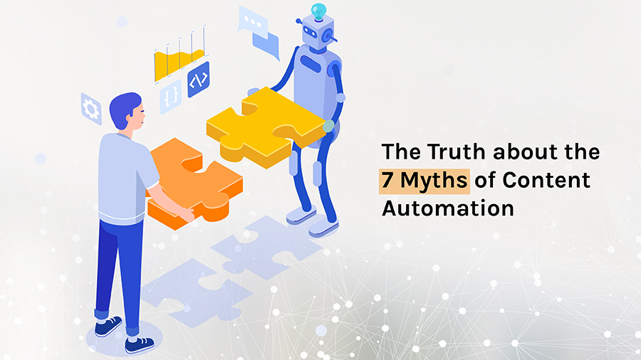 Exposure of the biggest Myths of Content Automation