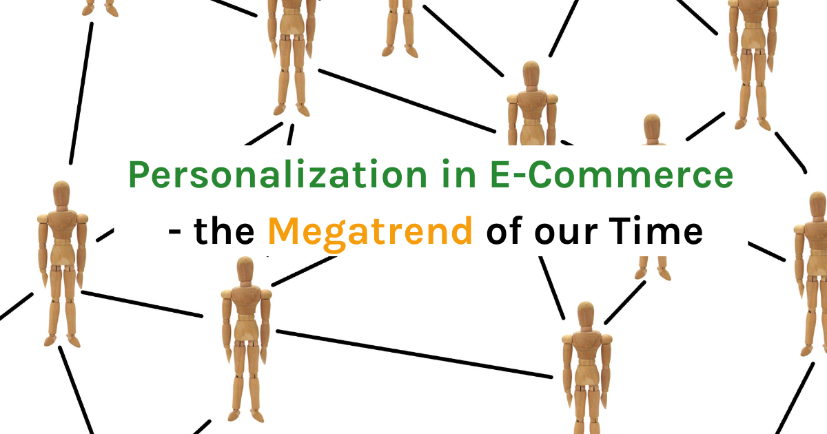 Personalization in E-Commerce - the Megatrend of our Time