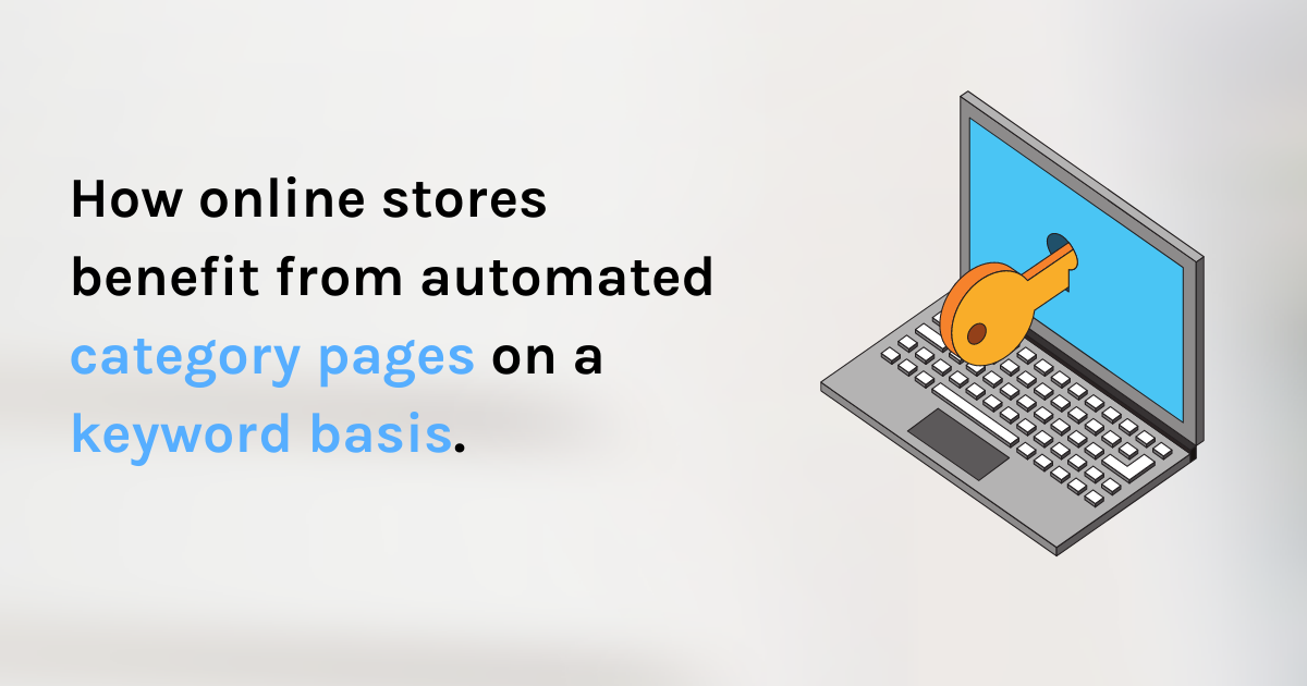 How online stores benefit from automated category pages on a keyword basis