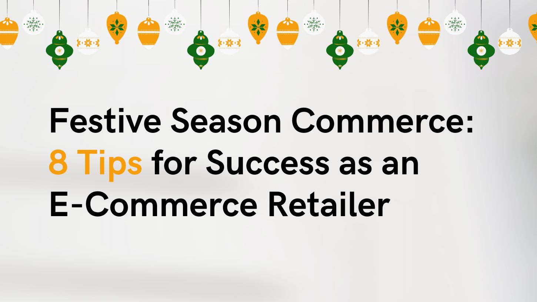 Festive Season Commerce: Tips for Online Retailer